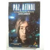 Paz, Afinal: as Experiências Pós-morte de John Lennon