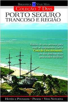 Porto Seguro, Trancoso e Região - Coleção 7 Dias