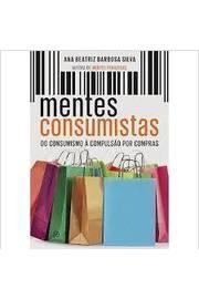 Mentes Consumistas - do Consumo a Compulsão por Compras