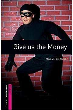 Give Us The Money - Oxford Bookworms Starter