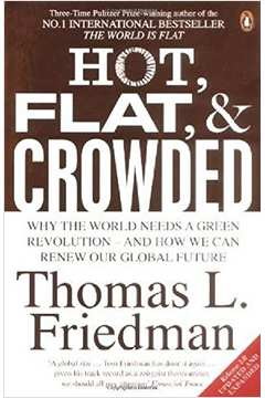 Hot Flat And Crowded - Why We Need a Green Revolution - And How It Can Renew America