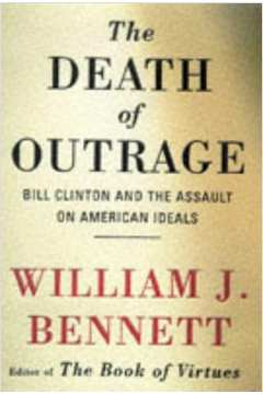 The Death of Outrage Bill Clinton and the Assault on American Ideals