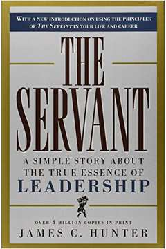 Servant, The: a Simple Story About The True Essence Of Leadership