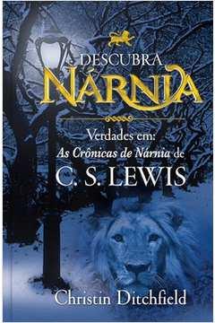 Descubra Narnia, Verdades Em: as Crônicas de Nárnia de C. S. Lewis