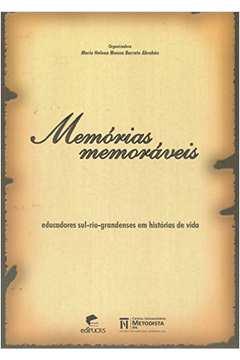Memorias Memoraveis Educadores Sul Riograndenses Em Historia de Vida