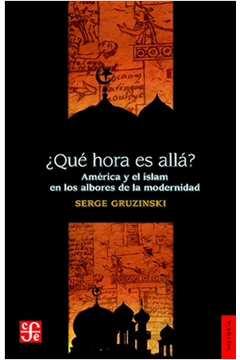 Qué Hora Es Allá? América y El Islam En los Linderos de La Modernidad