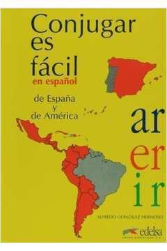 Conjugar Es Facil En Espanol de Espana y de America