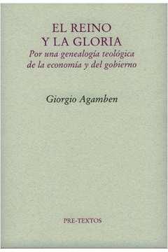 El Reino Y La Gloria - por Una Genealogia Teológica de La Economía Y Del Gobierno
