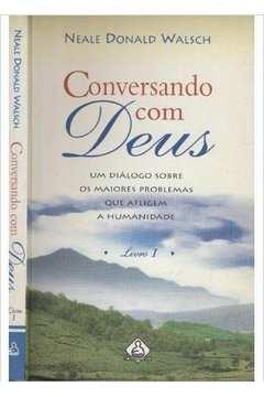 Conversando Com Deus - um Diálogo Sobre os Maiores Problemas - Livro 1