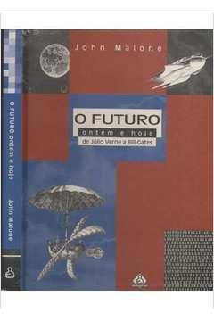 FUTURO ONTEM E HOJE, O - DE JULIO VERNE A BILL GATES