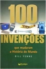 100 Invençoes Que Mudaram A Historia Do Mundo - 66066
