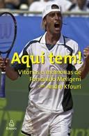 Aqui Tem! Vitórias e Memórias de Fernando Meligeni