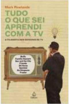 Tudo o Que Sei Aprendi Com a Tv