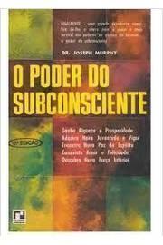 O Poder do Subconsciente - Nova Edição Revista, Ampliada e Atualizada