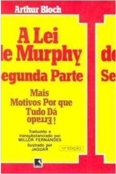 Lei de Murphy Segunda Parte, a - Mais Motivos por que Tudo Dá Errado!