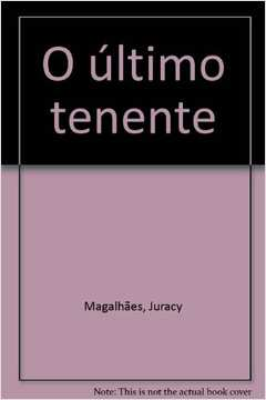 Juracy Magalhaes - O Ultimo Tenente