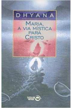 Maria A Via Mistica Para Cristo
