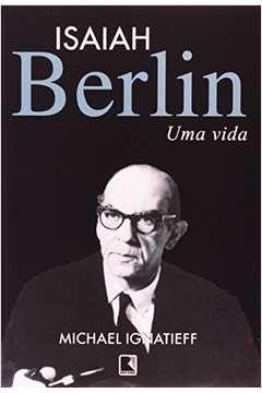 Isaiah Berlin - Uma Vida