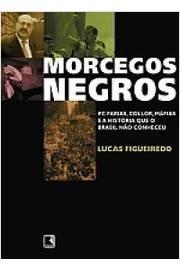 Morcegos Negros - Pc Farias Collor Mafias E A Historia Que O Brasil Nao Conheceu