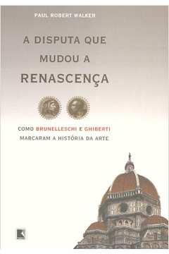 Disputa Que Mudou A Renascenca Como Brunelleschi E Ghiberti Marcaram A Historia Da Arte