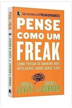 Pense Como um Freak -como Pensar de Maneira Mais Inteligente