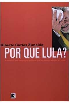 Por que Lula? - o Conhecimento e as Estrategias Politicas que Explicam a Eleição e a Crise