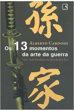 13 Momentos da Arte da Guerra, Os: Uma Visão Brasileira da Obra de Sun Tzu