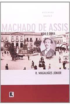 Machado de Assis: Vida e Obra - Ascensao Volume 2
