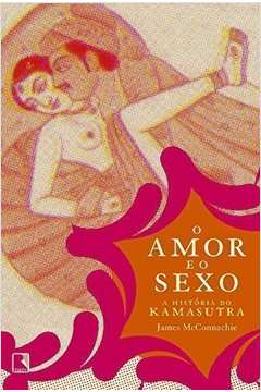 O Amor e o Sexo . a História do Kamasutra