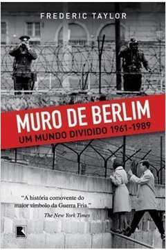 Muro de Berlim - Um mundo dividido 1961-1989