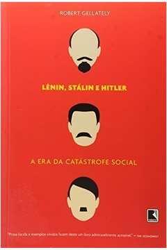 Lênin, Stálin e Hitler: a era da catástrofe social