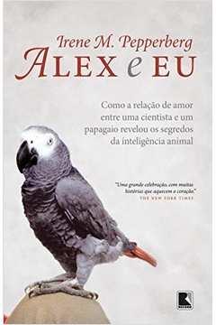 Alex e Eu - Como a Relaçao de Amor Entre Uma Cientista e um Papagaio R