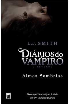 Almas Sombrias - Diários do Vampiro o Retorno