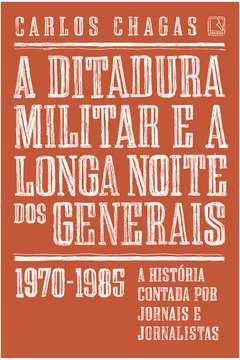 DITADURA MILITAR E A LONGA NOITE DOS GENERAIS: 1970-1985, A