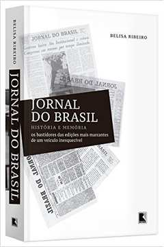 Jornal do Brasil Historia e Memoria os Bstidores das Ediçoes