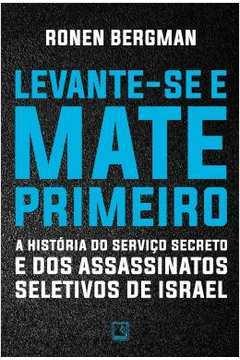 Levante-se e Mate Primeiro: a História do Serviço Secreto...
