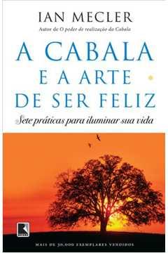 Cabala e a Arte de Ser Feliz, A: Sete Práticas para Iluminar sua Vida