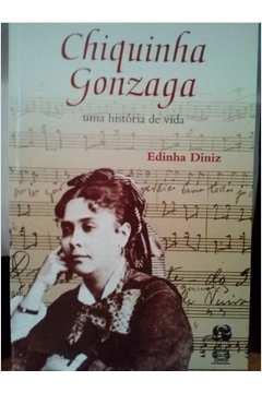 Chiquinha Gonzaga; uma Historia de Vida