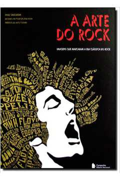 A Arte do Rock Imagens Que Marcaram a era Classica do Rock