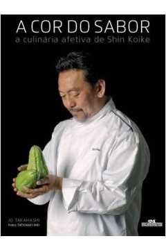 A Cor do Sabor A Culinária Afetiva de Shin Koike
