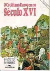 O Cotidiano Europeu no Século XVI