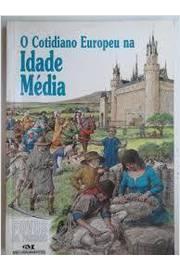 O Cotidiano Europeu na Idade Media