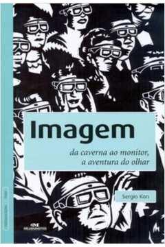 Imagem: da Caverna ao Monitor, a Aventura do Olhar