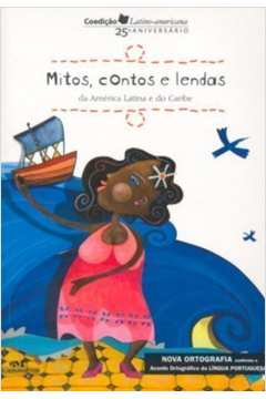 Mitos Contos e Lendas da America Latina e do Caribe