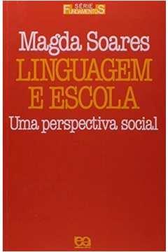 Linguagem e Escola - uma Perspectiva Social - Série Fundamentos