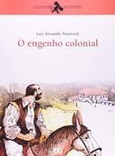 O Engenho Colonial - Série o Cotidiano da História