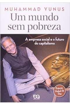 Um Mundo Sem Pobreza - A Empresa Social E O Futuro Do Capitalismo