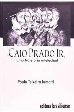 Caio Prado Jr - uma trajetória intelectual
