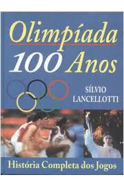 Olimpíada 100 Anos: História Completa dos Jogos