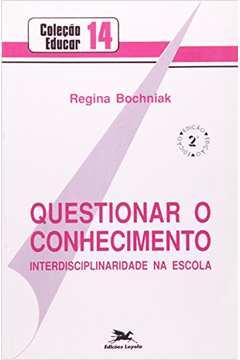 Questionar o conhecimento - Interdisciplinaridade na escola